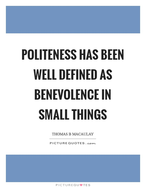 Politeness has been well defined as benevolence in small things Picture Quote #1