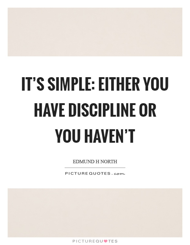 It's simple: either you have discipline or you haven't Picture Quote #1