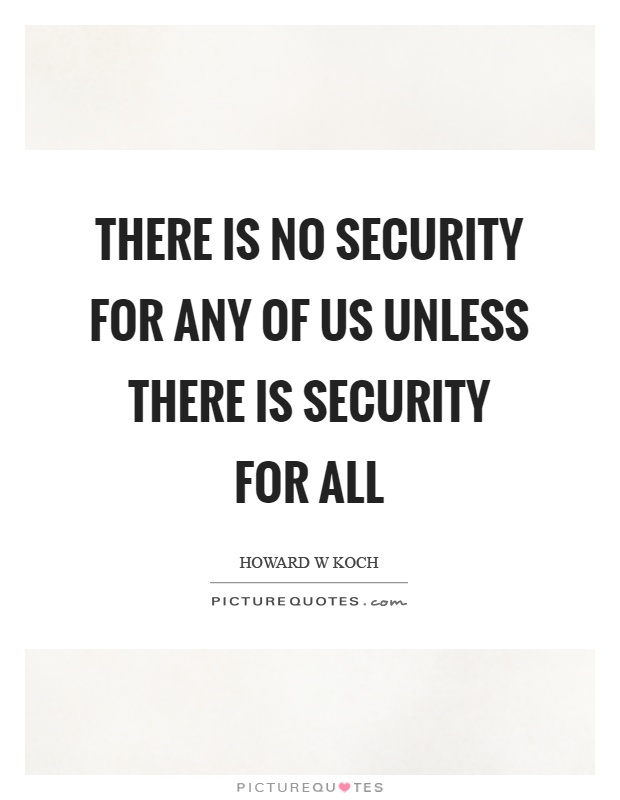 There is no security for any of us unless there is security for all Picture Quote #1