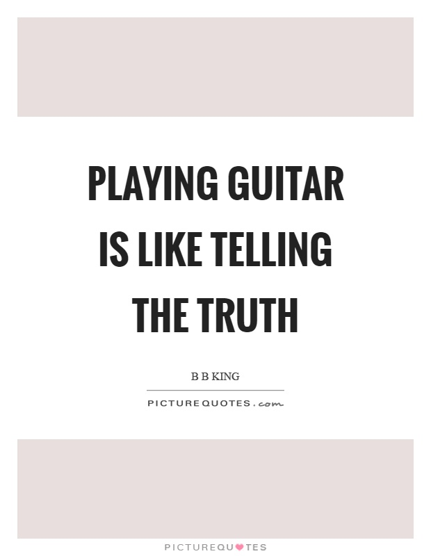 Playing guitar is like telling the truth Picture Quote #1