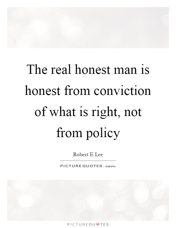 The real honest man is honest from conviction of what is right, not from policy Picture Quote #1
