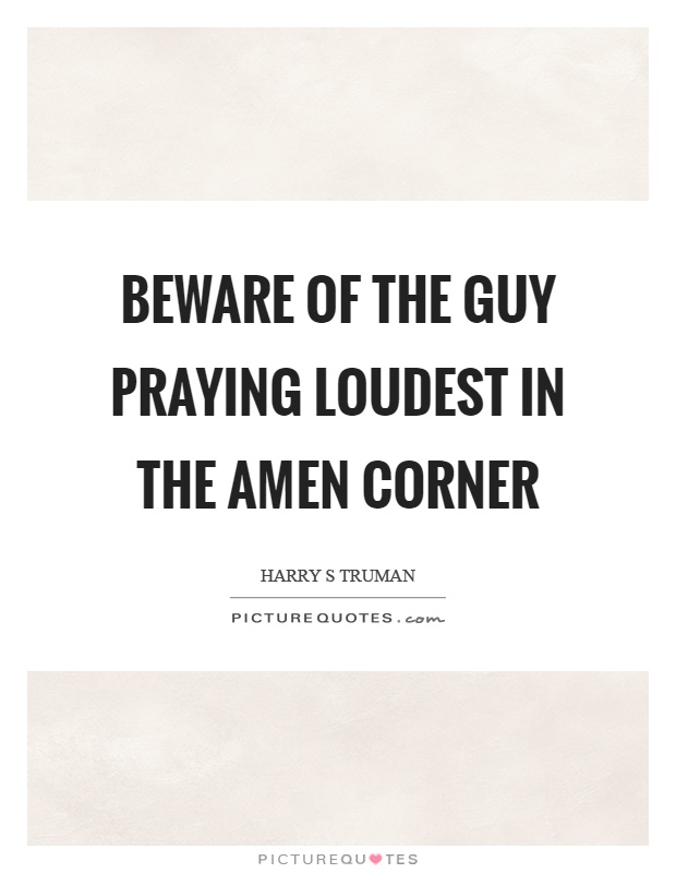 Beware of the guy praying loudest in the amen corner Picture Quote #1