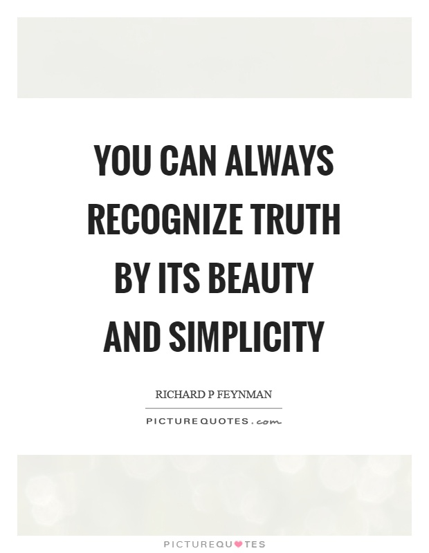 You can always recognize truth by its beauty and simplicity Picture Quote #1