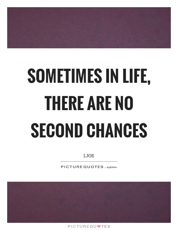 Sometimes in life, there are no second chances Picture Quote #1
