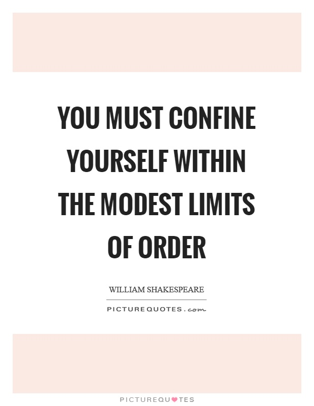 You must confine yourself within the modest limits of order Picture Quote #1