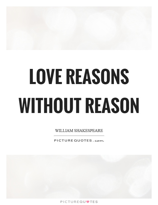 Love reasons without reason Picture Quote #1