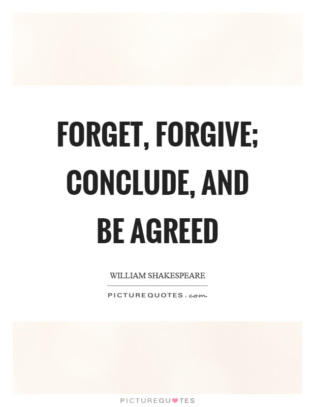 Forget, forgive; conclude, and be agreed Picture Quote #1