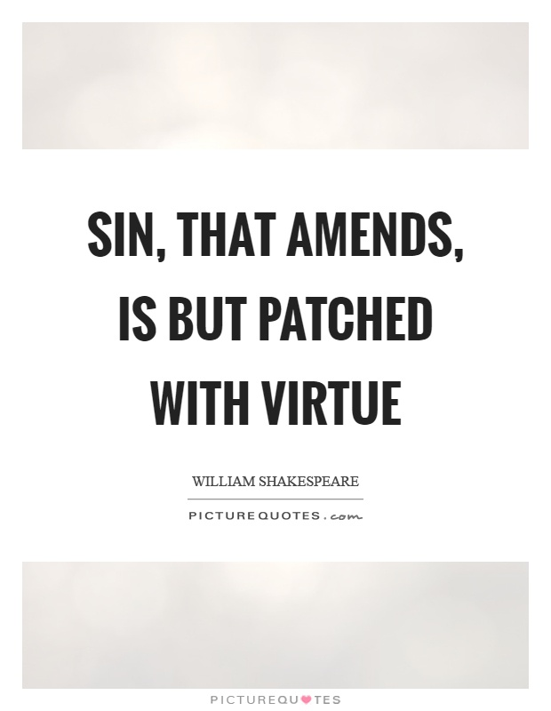 Sin, that amends, is but patched with virtue Picture Quote #1