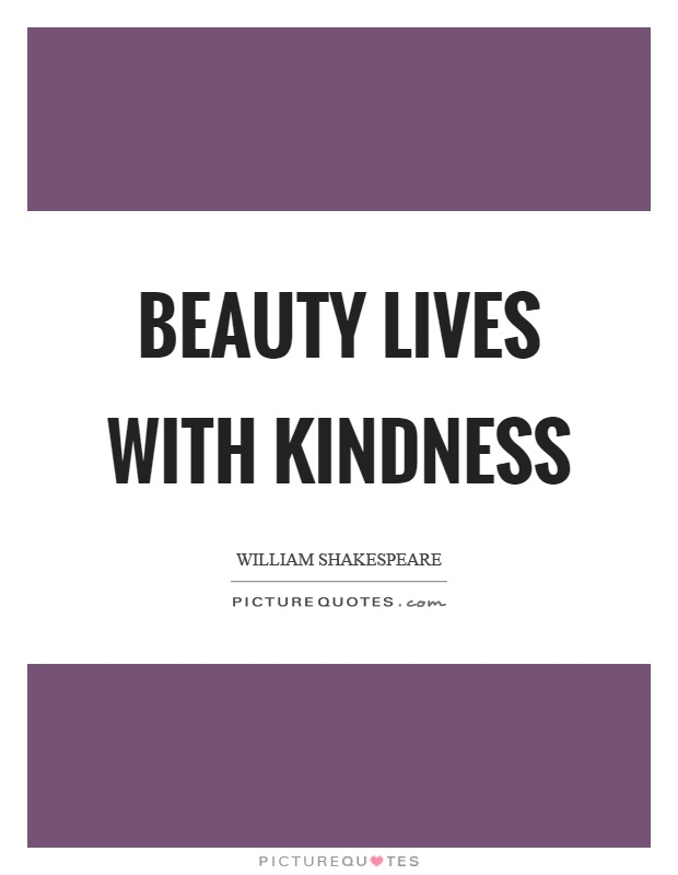 Beauty lives with kindness Picture Quote #1
