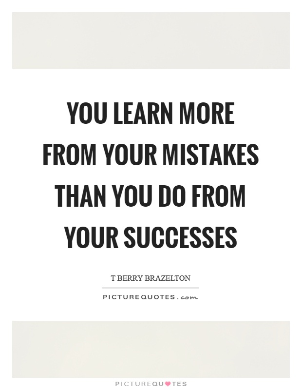 You learn more from your mistakes than you do from your successes Picture Quote #1