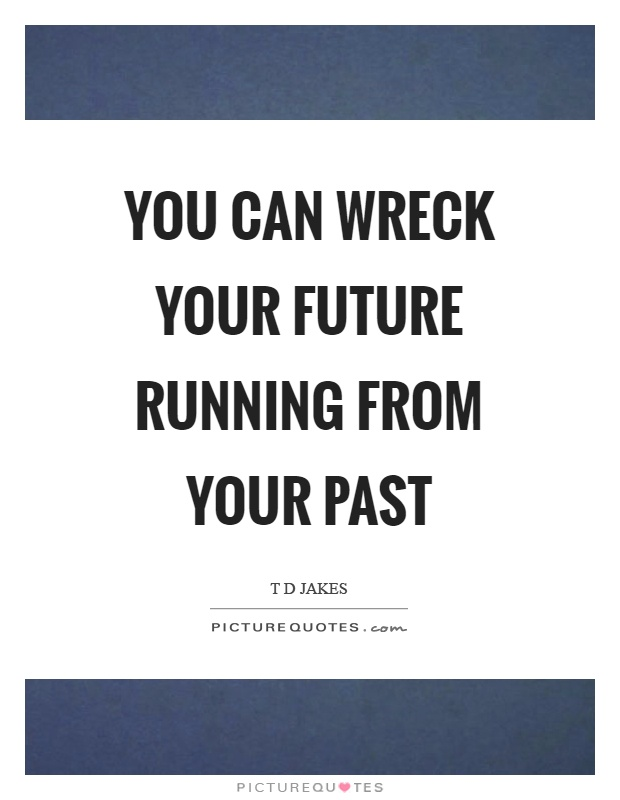 You can wreck your future running from your past Picture Quote #1