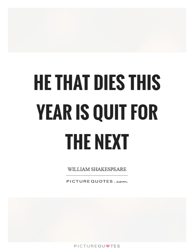 He that dies this year is quit for the next Picture Quote #1