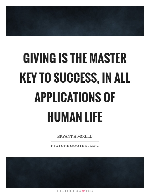 Giving is the master key to success, in all applications of human life Picture Quote #1