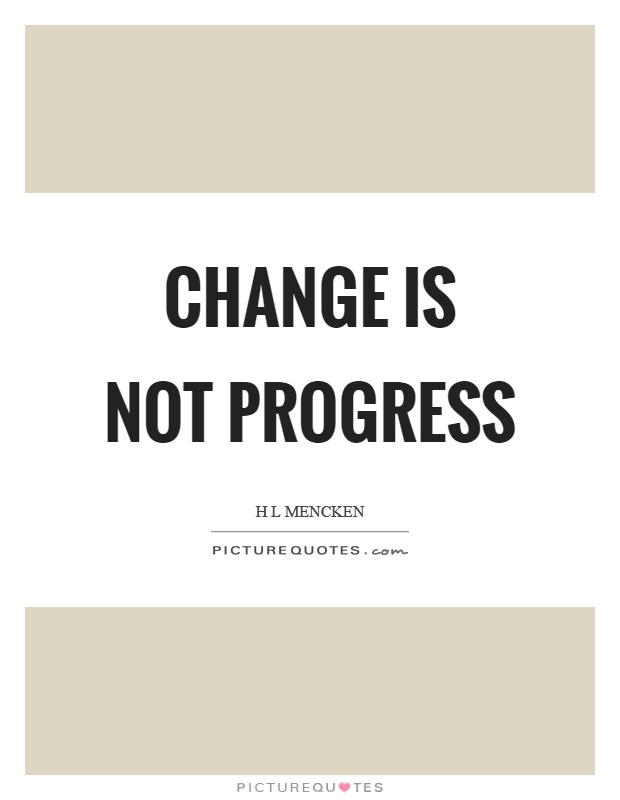 Change is not progress Picture Quote #1