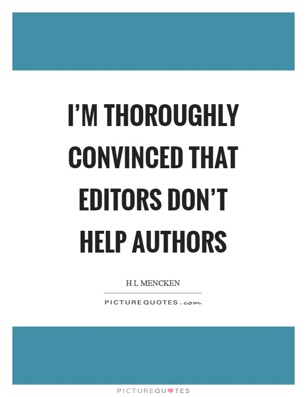 I'm thoroughly convinced that editors don't help authors Picture Quote #1