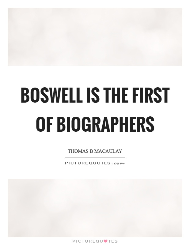 Boswell is the first of biographers Picture Quote #1