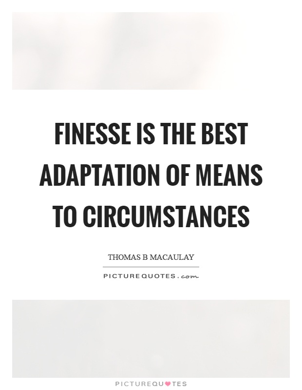 Finesse is the best adaptation of means to circumstances Picture Quote #1