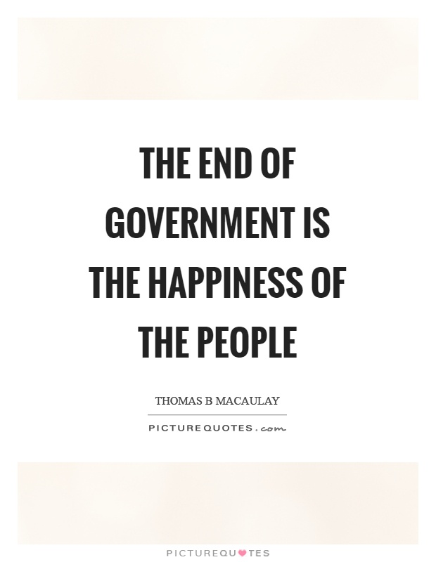 The end of government is the happiness of the people Picture Quote #1