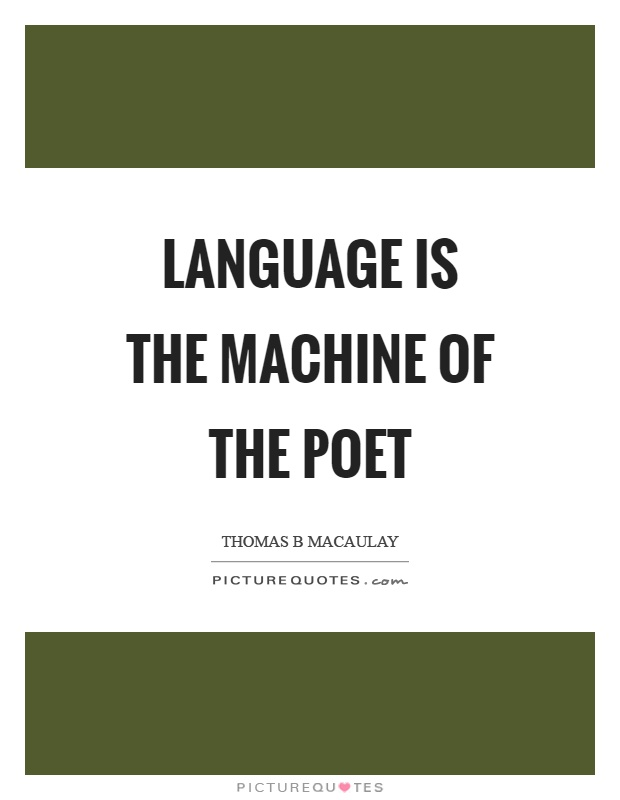 Language is the machine of the poet Picture Quote #1