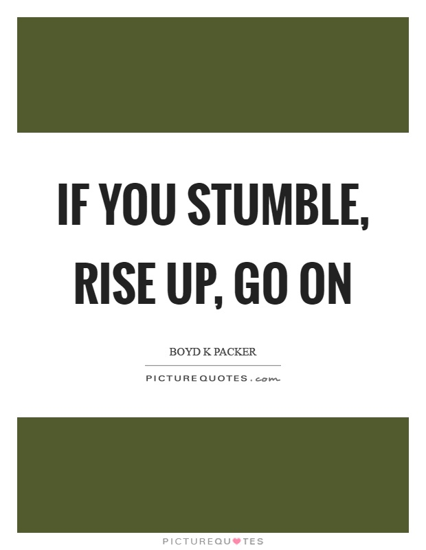 If you stumble, rise up, go on Picture Quote #1