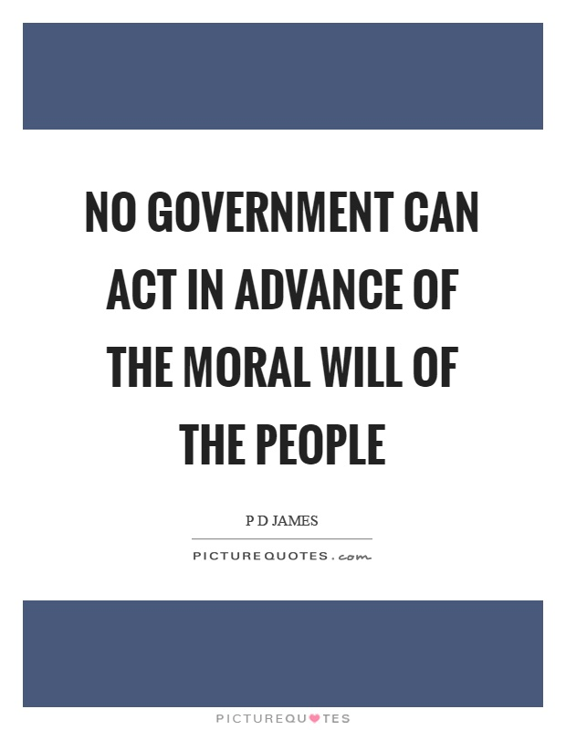 No government can act in advance of the moral will of the people Picture Quote #1
