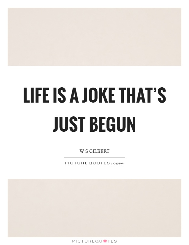 Life is a joke that's just begun Picture Quote #1