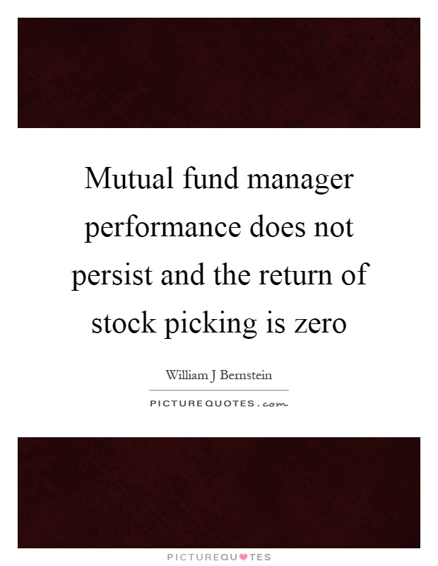 Mutual fund manager performance does not persist and the return of stock picking is zero Picture Quote #1