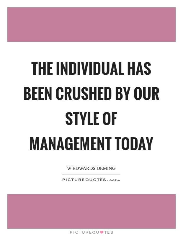 The individual has been crushed by our style of management today Picture Quote #1