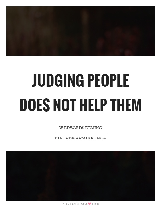 Judging people does not help them | Picture Quotes