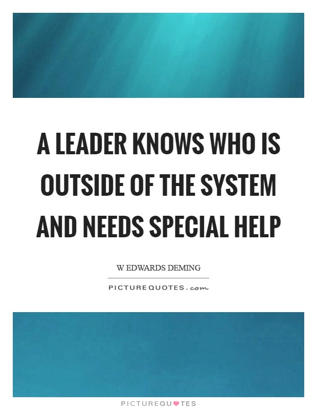 A leader knows who is outside of the system and needs special help Picture Quote #1