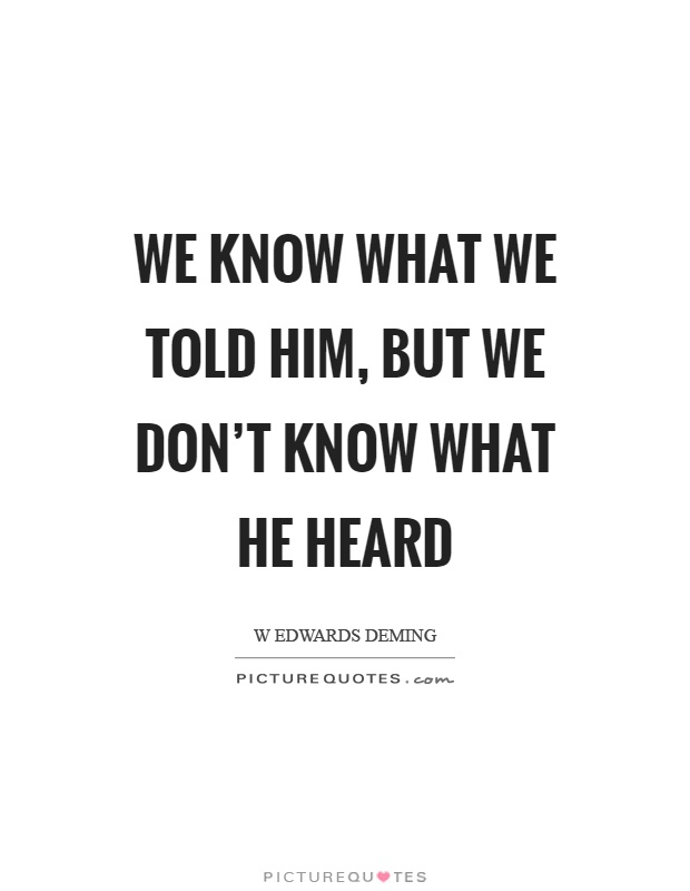 We Mock What We Don T Understand Quote: We Know What We Told Him, But We Don't Know What He Heard