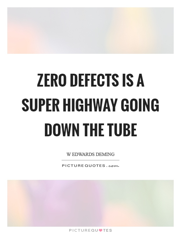Zero defects is a super highway going down the tube Picture Quote #1