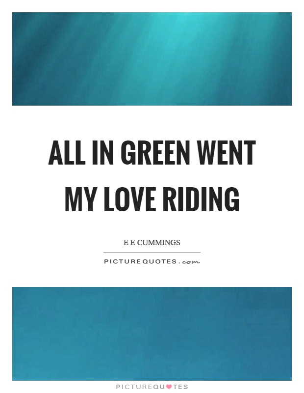 All in green went my love riding Picture Quote #1