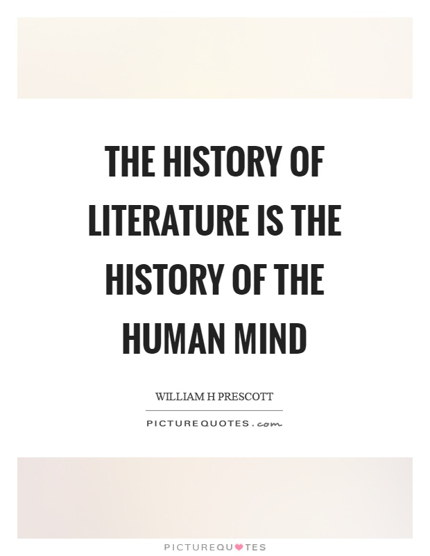 The history of literature is the history of the human mind Picture Quote #1