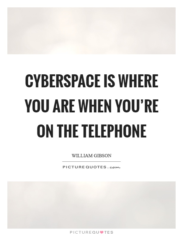 Cyberspace is where you are when you're on the telephone Picture Quote #1