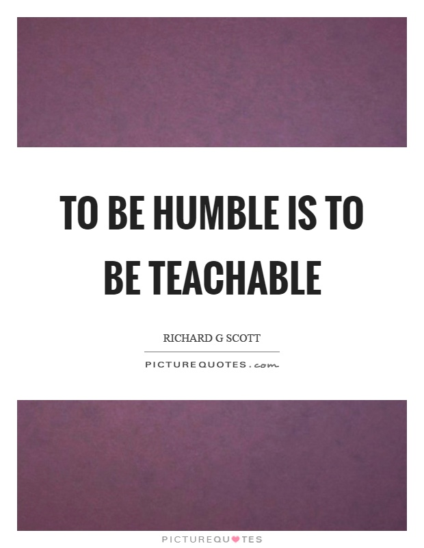To be humble is to be teachable Picture Quote #1