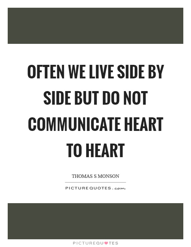 Often we live side by side but do not communicate heart to heart Picture Quote #1