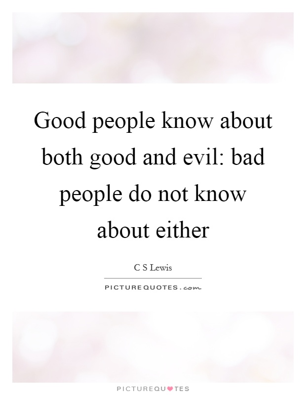 Good people know about both good and evil: bad people do not know about either Picture Quote #1