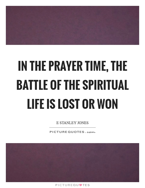 In the prayer time, the battle of the spiritual life is lost or won Picture Quote #1