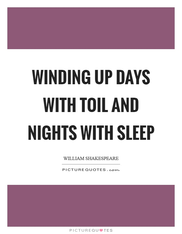 Winding up days with toil and nights with sleep Picture Quote #1