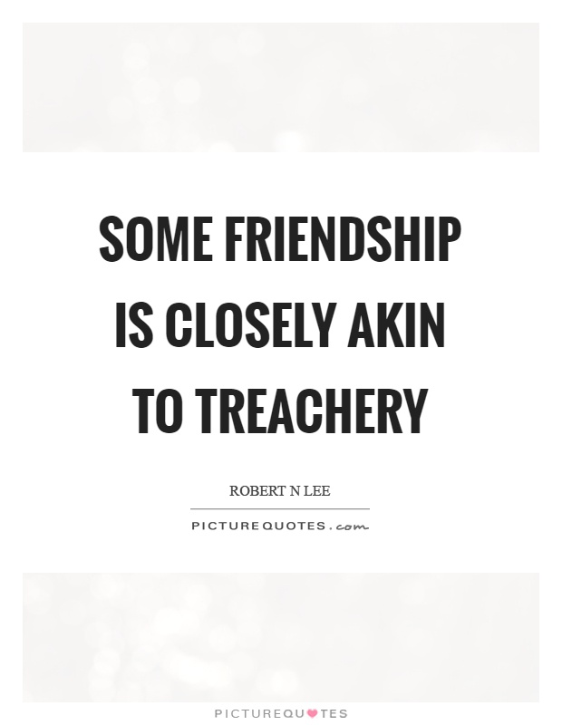Some friendship is closely akin to treachery Picture Quote #1
