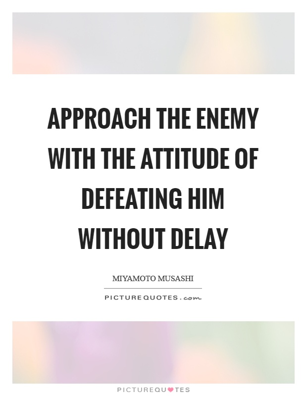 Approach the enemy with the attitude of defeating him without delay Picture Quote #1