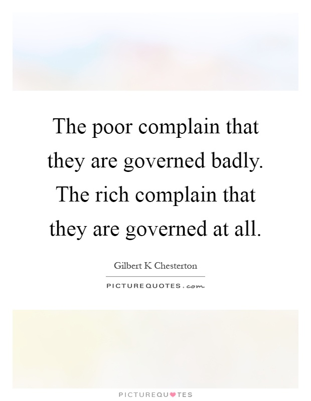The poor complain that they are governed badly. The rich complain that they are governed at all Picture Quote #1