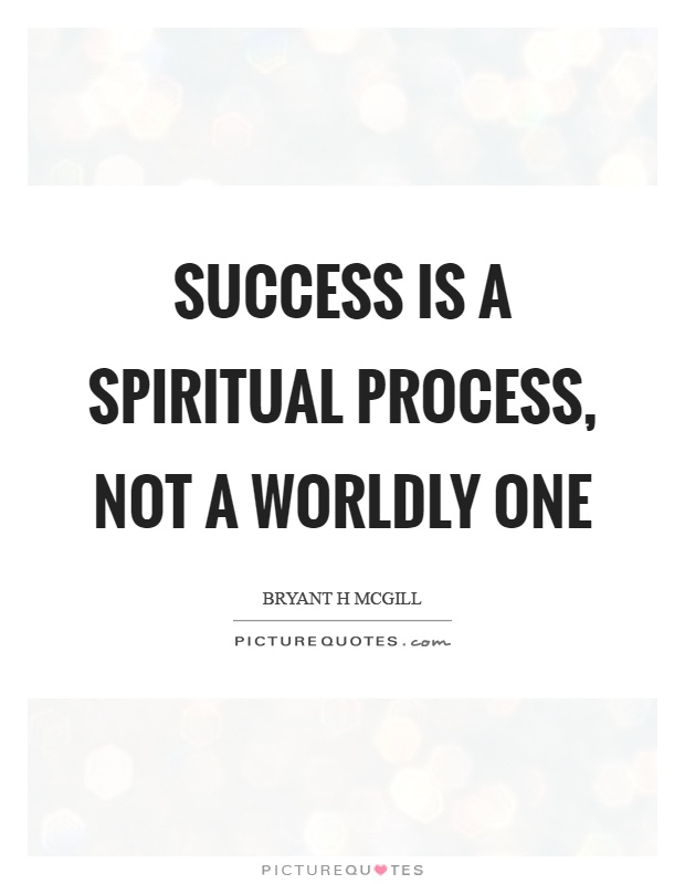 Success is a spiritual process, not a worldly one Picture Quote #1