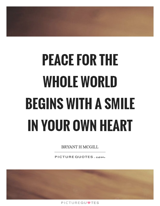 Peace for the whole world begins with a smile in your own heart Picture Quote #1