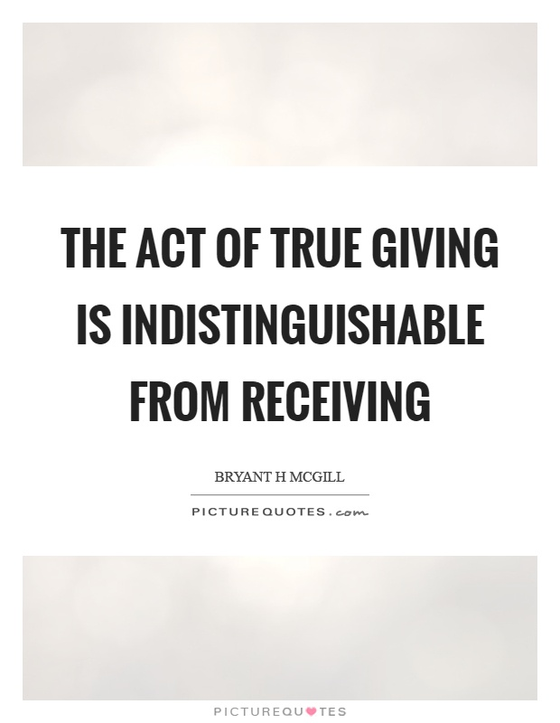 The act of true giving is indistinguishable from receiving Picture Quote #1