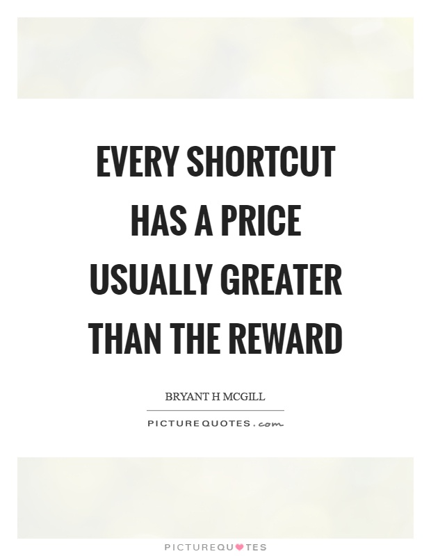 Every shortcut has a price usually greater than the reward Picture Quote #1