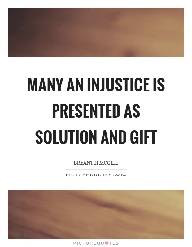 Many an injustice is presented as solution and gift Picture Quote #1