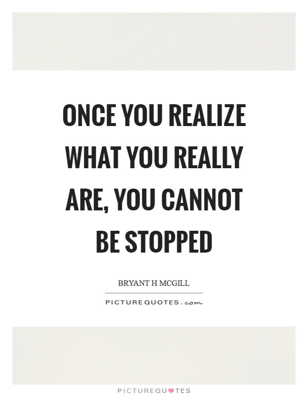 Once you realize what you really are, you cannot be stopped Picture Quote #1
