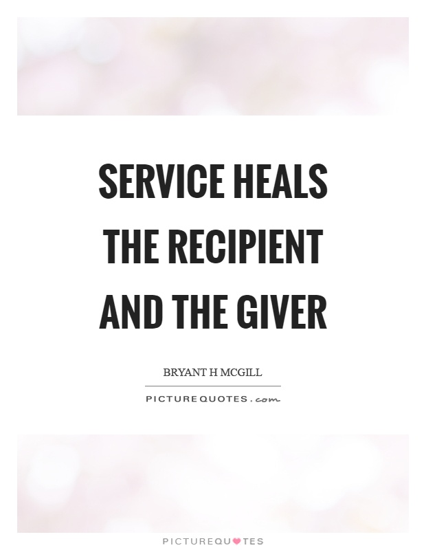 Service heals the recipient and the giver Picture Quote #1